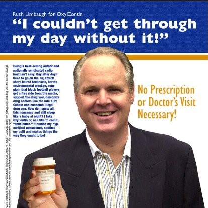 "An Oxycontin Ad featuring Rush Limbaugh holding a bottle of Oxycontin. A featured quote reads, ""I couldn't get through my day without it!"""